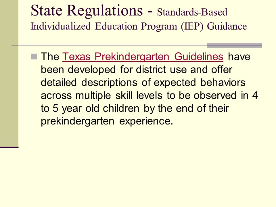 State Regulations - Standards-Based Individualized Education Program (IEP) Guidance The Texas Prekindergarten Guidelines have been developed for distr