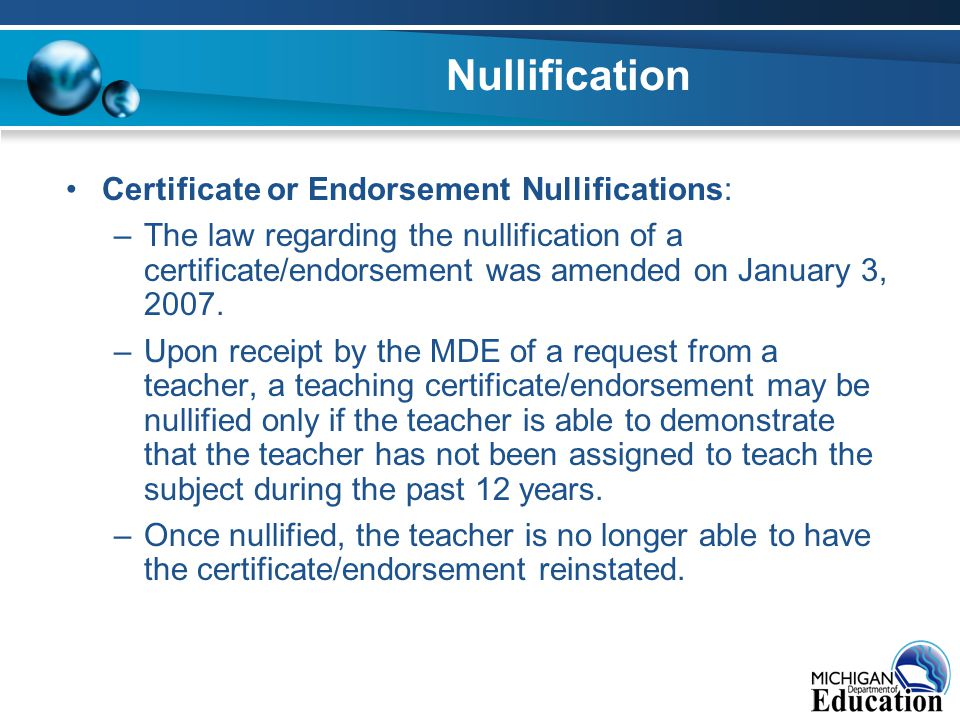 Nullification Certificate or Endorsement Nullifications: –The law regarding the nullification of a certificate/endorsement was amended on January 3, 2007.