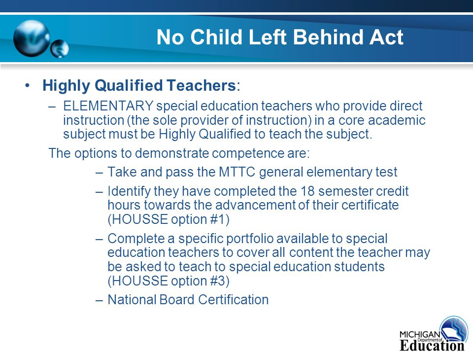 No Child Left Behind Act Highly Qualified Teachers: –ELEMENTARY special education teachers who provide direct instruction (the sole provider of instruction) in a core academic subject must be Highly Qualified to teach the subject.