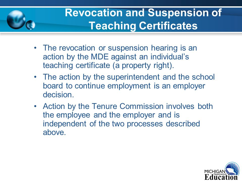 Revocation and Suspension of Teaching Certificates The revocation or suspension hearing is an action by the MDE against an individual's teaching certificate (a property right).