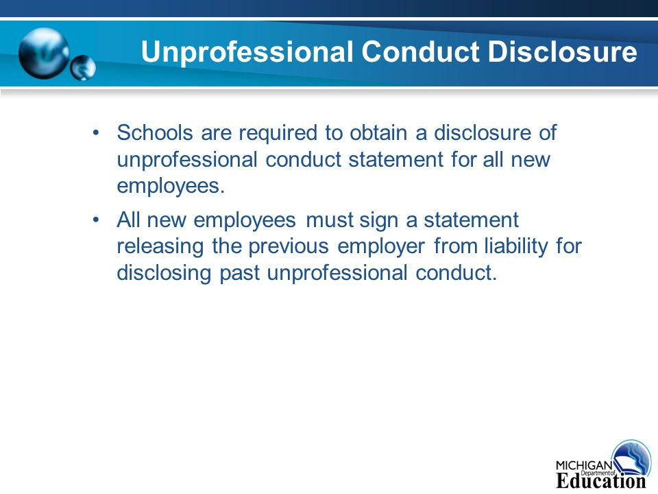 Unprofessional Conduct Disclosure Schools are required to obtain a disclosure of unprofessional conduct statement for all new employees.