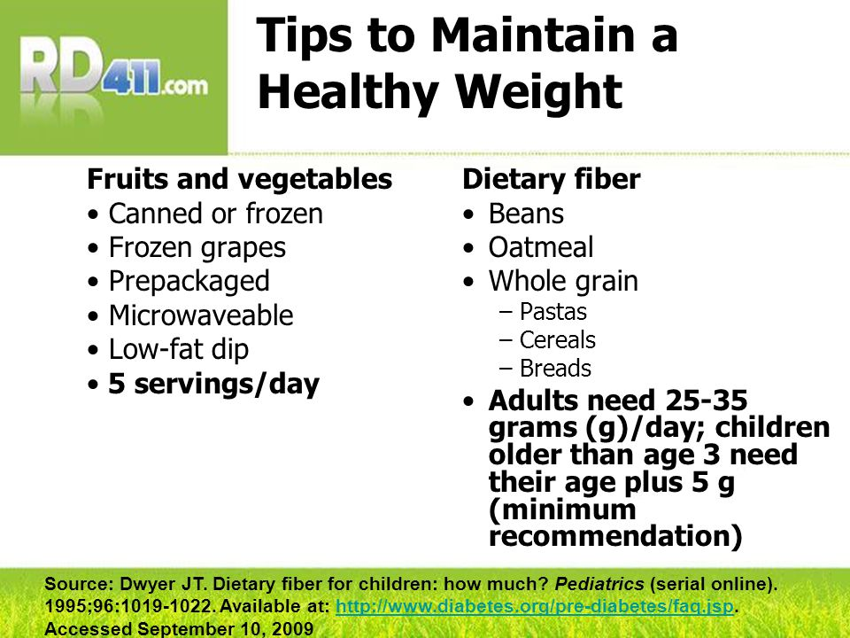 Tips to Maintain a Healthy Weight Fruits and vegetables Canned or frozen Frozen grapes Prepackaged Microwaveable Low-fat dip 5 servings/day Dietary fi