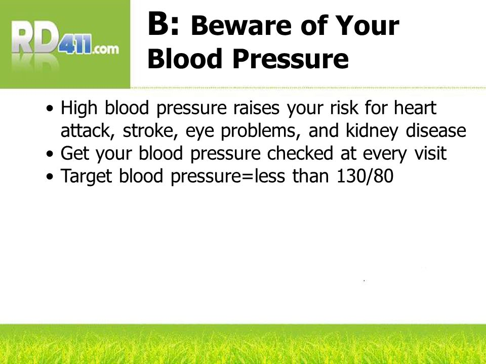 B: Beware of Your Blood Pressure High blood pressure raises your risk for heart attack, stroke, eye problems, and kidney disease Get your blood pressu