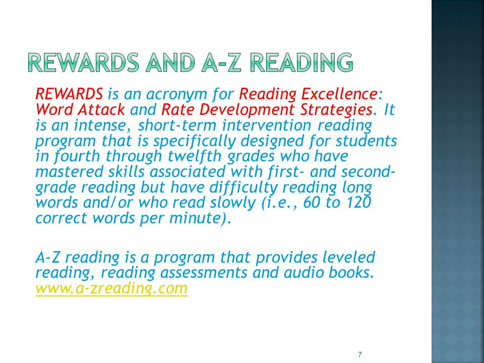 REWARDS is an acronym for Reading Excellence: Word Attack and Rate Development Strategies.