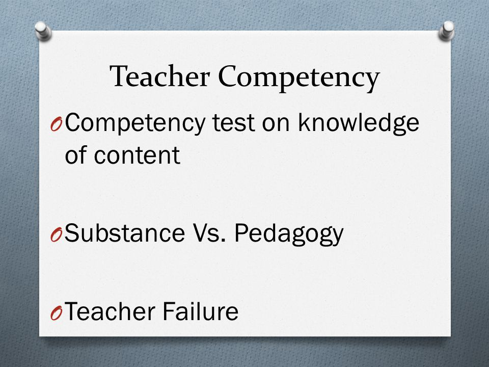 Teacher Competency O Competency test on knowledge of content O Substance Vs.