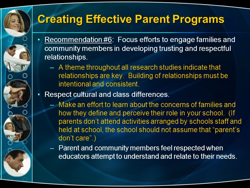 Creating Effective Parent Programs Recommendation #6: Focus efforts to engage families and community members in developing trusting and respectful rel