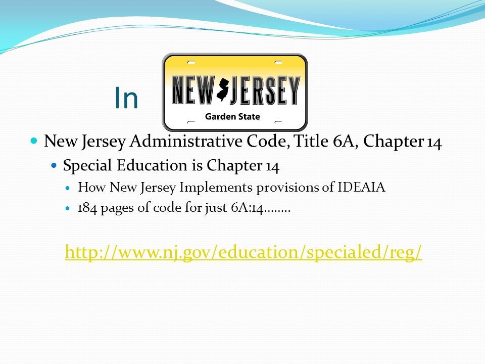 In New Jersey Administrative Code, Title 6A, Chapter 14 Special Education is Chapter 14 How New Jersey Implements provisions of IDEAIA 184 pages of co