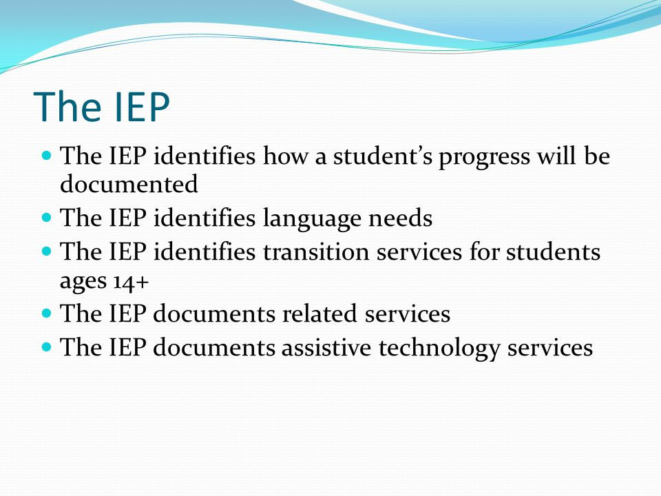 The IEP The IEP identifies how a student's progress will be documented The IEP identifies language needs The IEP identifies transition services for st