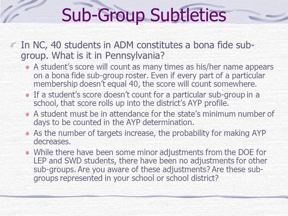 Sub-Group Subtleties In NC, 40 students in ADM constitutes a bona fide sub- group.