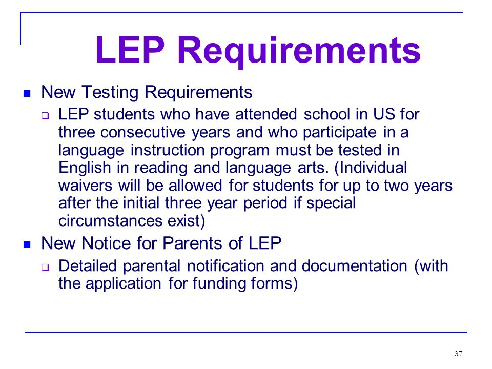 36 Performance Goal 2: LEP All LEP students will become proficient in English and reach high academic standards, at a minimum attaining proficiency or better in reading/language arts and mathematics.