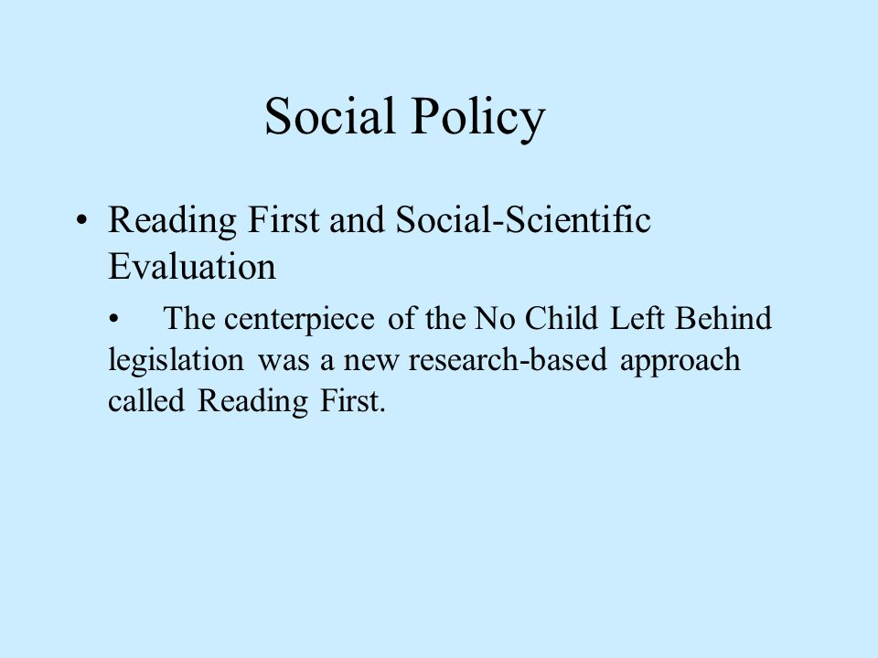 Social Policy Reading First and Social-Scientific Evaluation The centerpiece of the No Child Left Behind legislation was a new research-based approach
