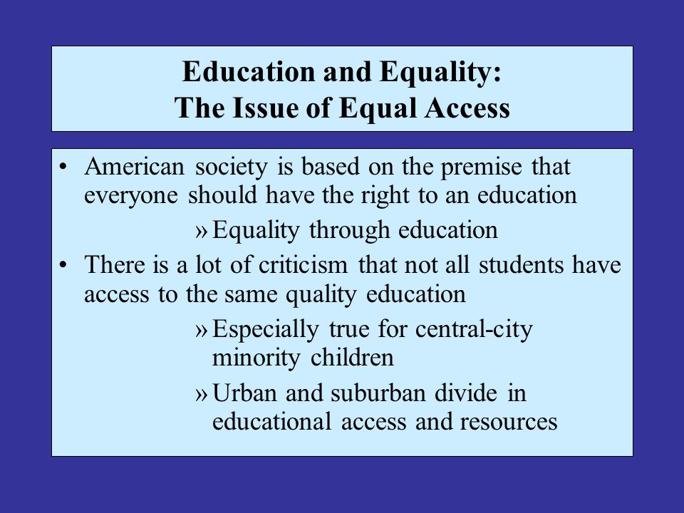 Education and Equality: The Issue of Equal Access American society is based on the premise that everyone should have the right to an education »Equali