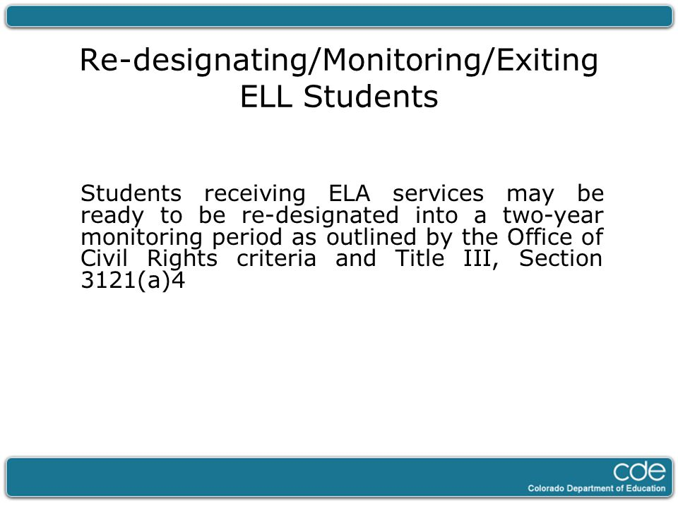Re-designating/Monitoring/Exiting ELL Students Students receiving ELA services may be ready to be re-designated into a two-year monitoring period as o