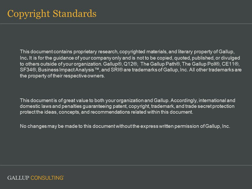 Copyright Standards This document contains proprietary research, copyrighted materials, and literary property of Gallup, Inc.