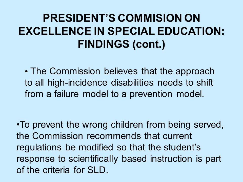 The Commission believes that the approach to all high-incidence disabilities needs to shift from a failure model to a prevention model.