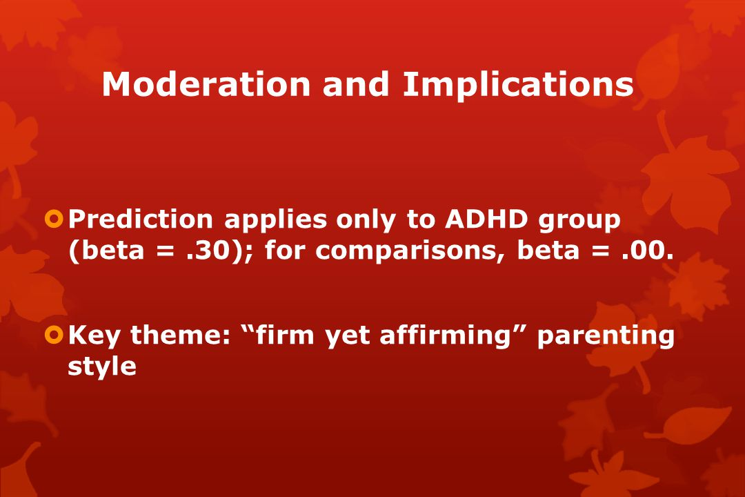 Moderation and Implications  Prediction applies only to ADHD group (beta =.30); for comparisons, beta =.00.