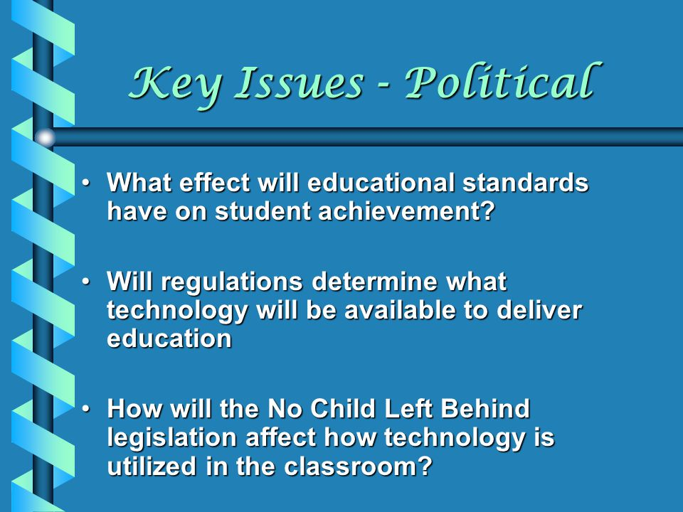 Key Issues - Political What effect will educational standards have on student achievement?What effect will educational standards have on student achie
