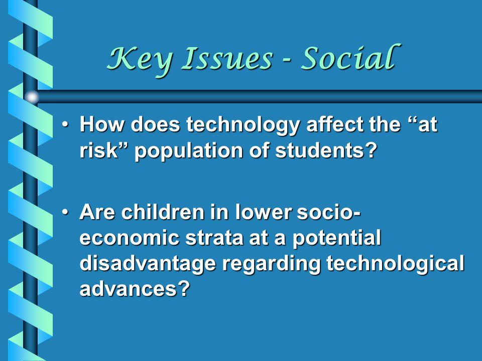 "Key Issues - Social How does technology affect the ""at risk"" population of students?How does technology affect the ""at risk"" population of students? A"