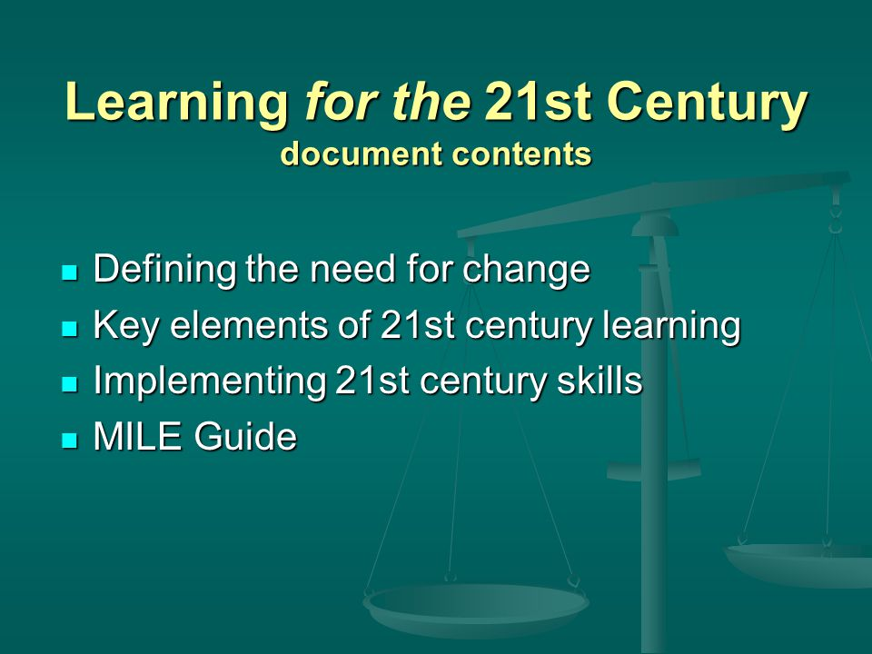 Learning for the 21st Century document contents Defining the need for change Defining the need for change Key elements of 21st century learning Key el