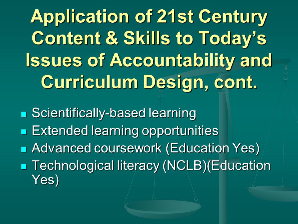 Application of 21st Century Content & Skills to Today's Issues of Accountability and Curriculum Design, cont.
