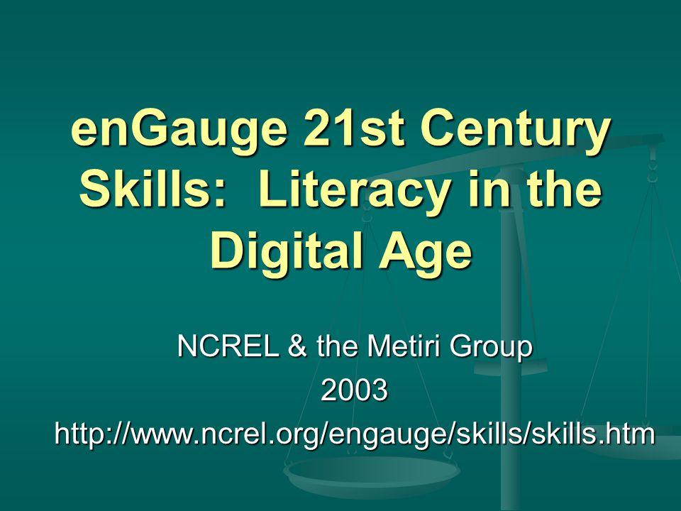 enGauge 21st Century Skills: Literacy in the Digital Age NCREL & the Metiri Group 2003http://www.ncrel.org/engauge/skills/skills.htm