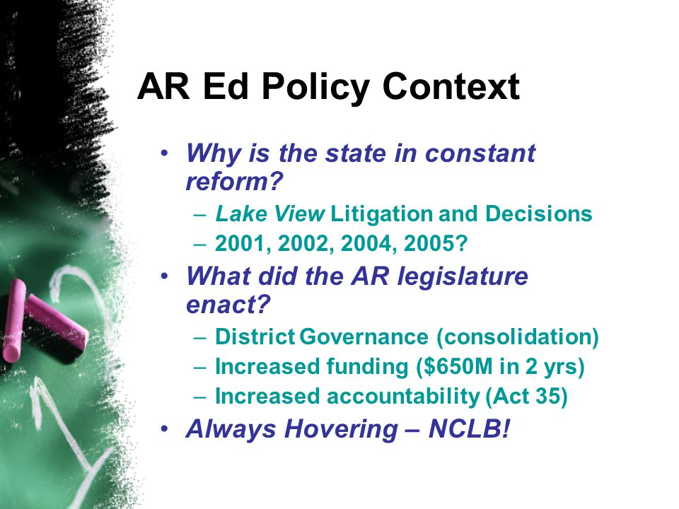 AR Ed Policy Context Why is the state in constant reform.