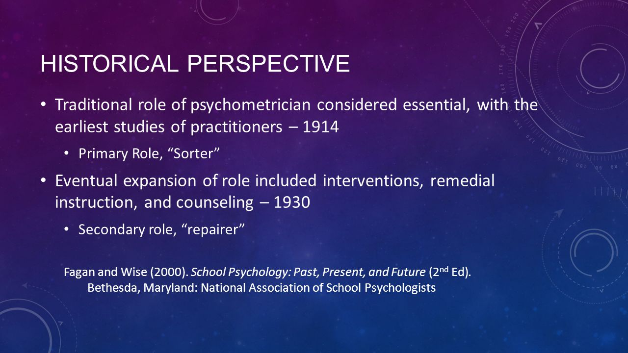 "HISTORICAL PERSPECTIVE Traditional role of psychometrician considered essential, with the earliest studies of practitioners – 1914 Primary Role, ""Sort"