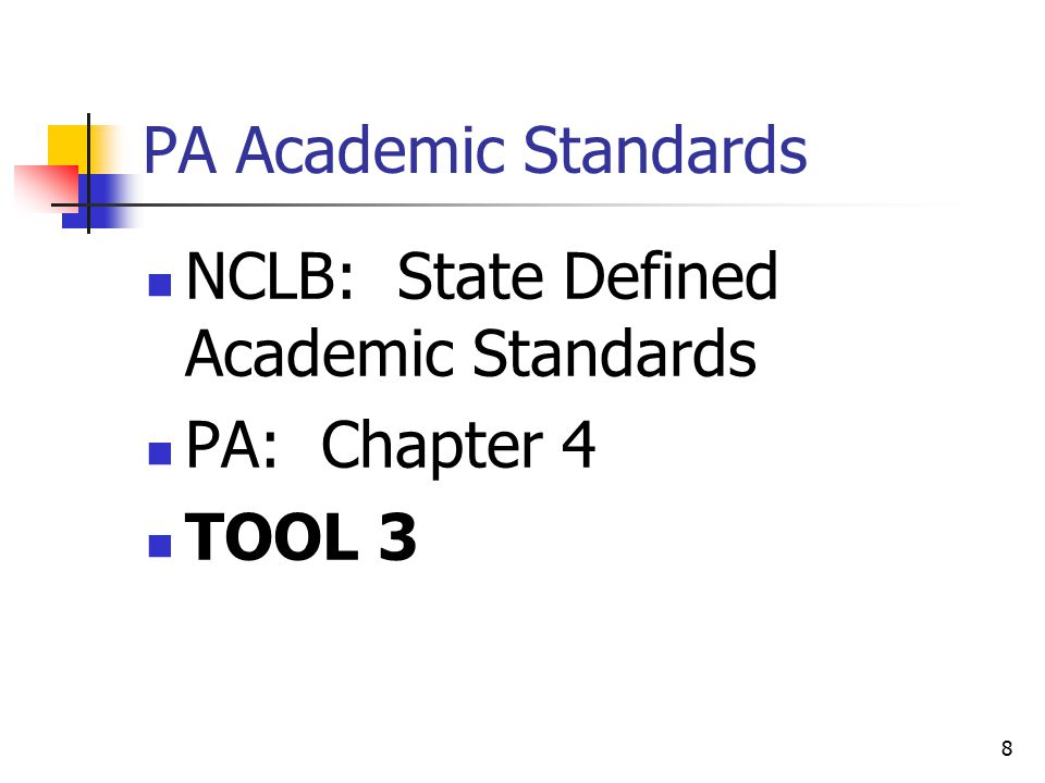 8 PA Academic Standards NCLB: State Defined Academic Standards PA: Chapter 4 TOOL 3