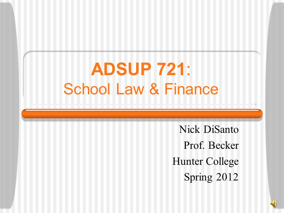 ADSUP 721: School Law & Finance Nick DiSanto Prof. Becker Hunter College Spring 2012