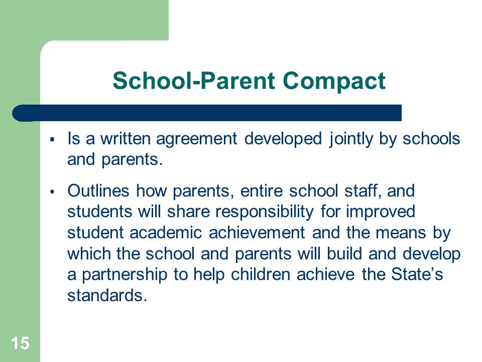 15 School-Parent Compact  Is a written agreement developed jointly by schools and parents.  Outlines how parents, entire school staff, and students