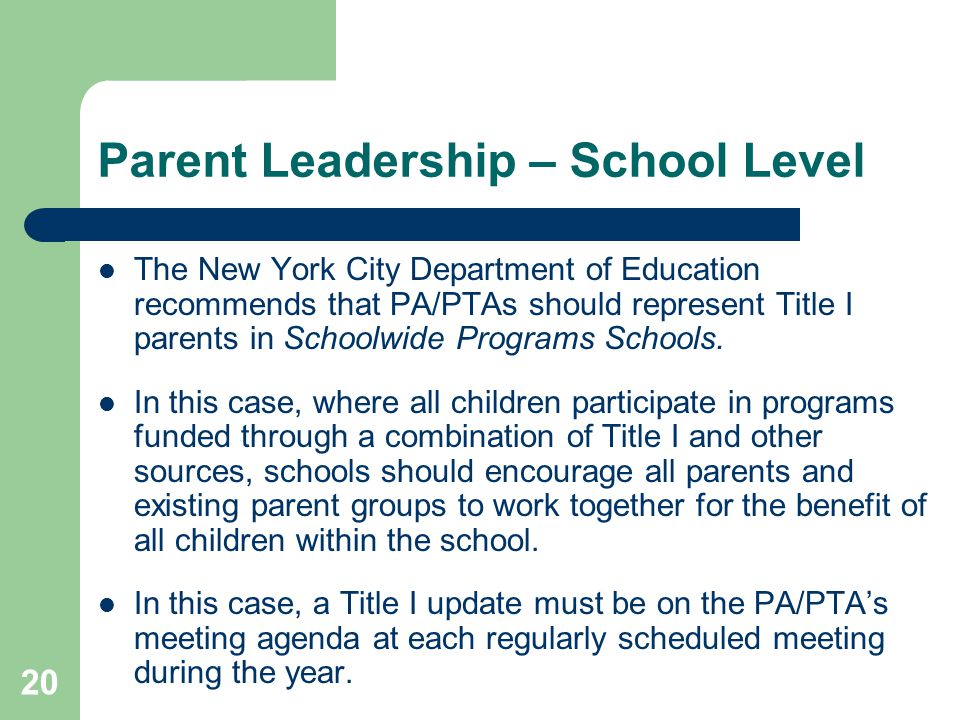 20 The New York City Department of Education recommends that PA/PTAs should represent Title I parents in Schoolwide Programs Schools. In this case, wh