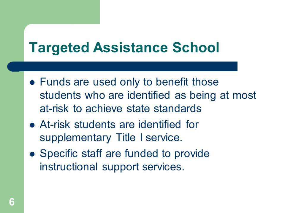 6 Targeted Assistance School Funds are used only to benefit those students who are identified as being at most at-risk to achieve state standards At-r