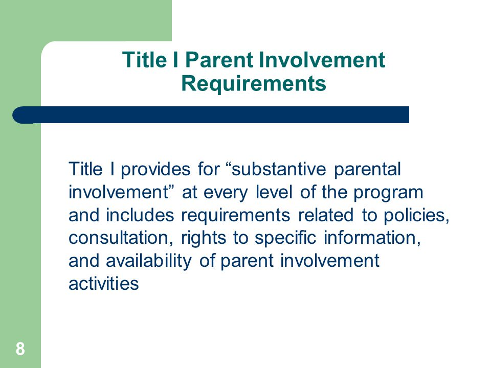 "8 Title I Parent Involvement Requirements Title I provides for ""substantive parental involvement"" at every level of the program and includes requireme"