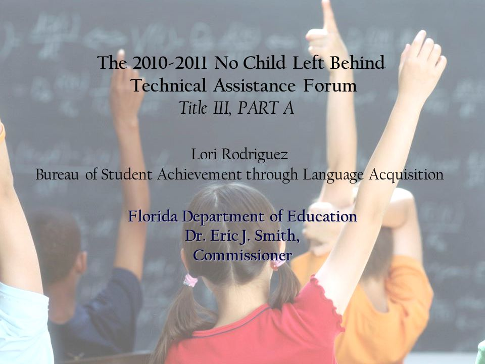 Florida Education: The Next Generation DRAFT March 13, 2008 Version 1.0 The 2010-2011 No Child Left Behind Technical Assistance Forum Title III, PART A Lori Rodriguez Bureau of Student Achievement through Language Acquisition Florida Department of Education Dr.