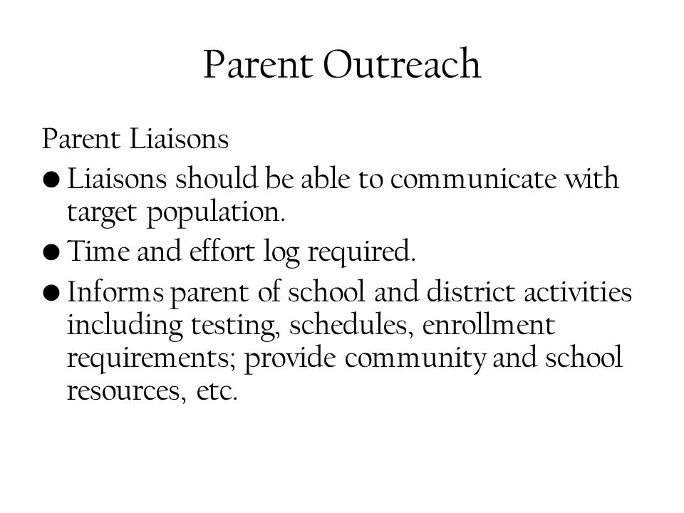 Parent Outreach Parent Liaisons Liaisons should be able to communicate with target population.