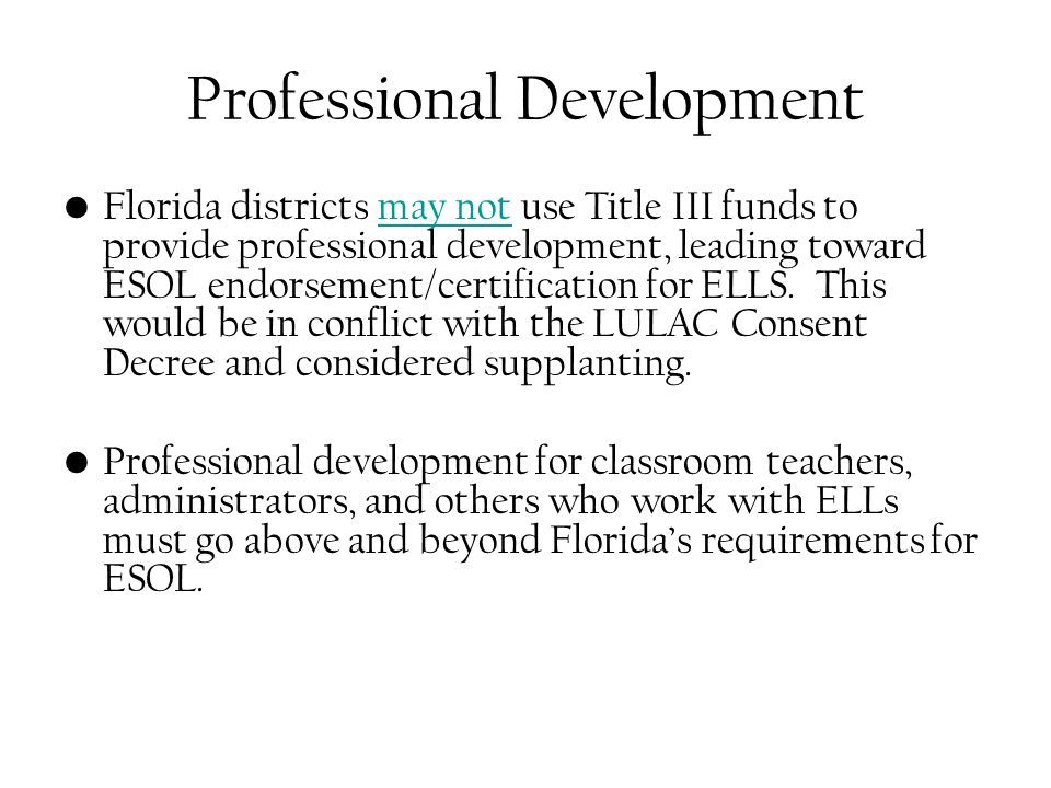 Professional Development Florida districts may not use Title III funds to provide professional development, leading toward ESOL endorsement/certificat