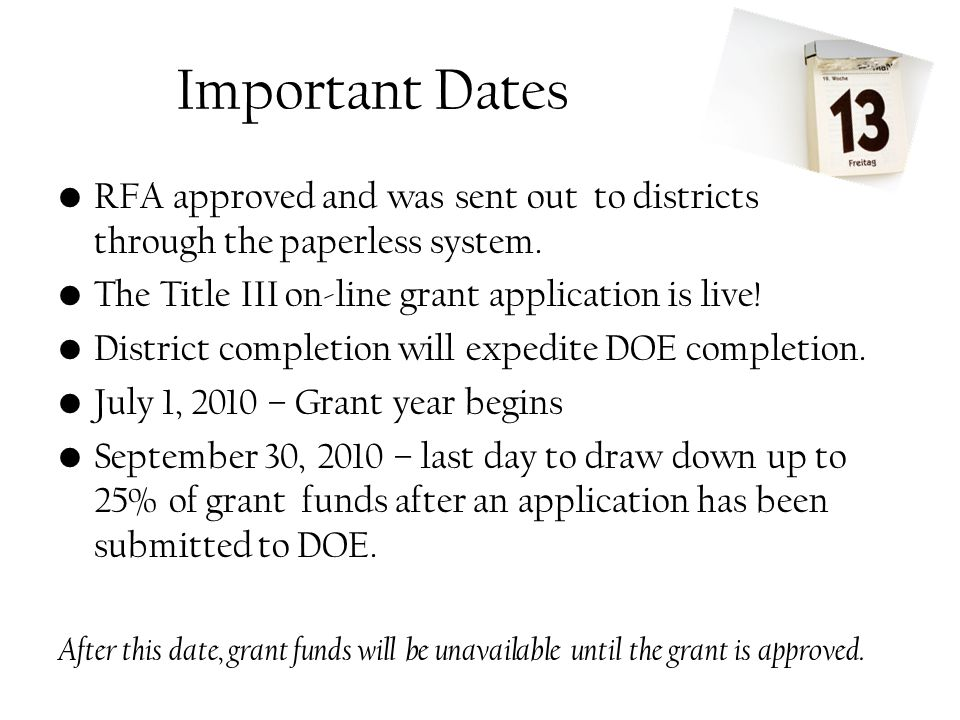 Important Dates RFA approved and was sent out to districts through the paperless system. The Title III on-line grant application is live! District com
