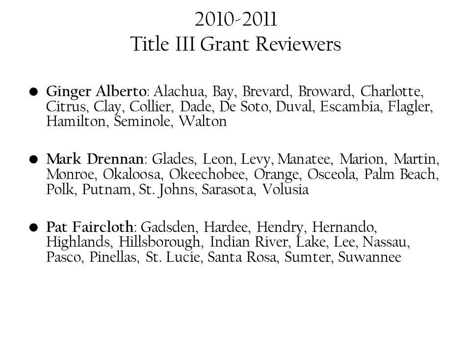 2010-2011 Title III Grant Reviewers Ginger Alberto : Alachua, Bay, Brevard, Broward, Charlotte, Citrus, Clay, Collier, Dade, De Soto, Duval, Escambia,