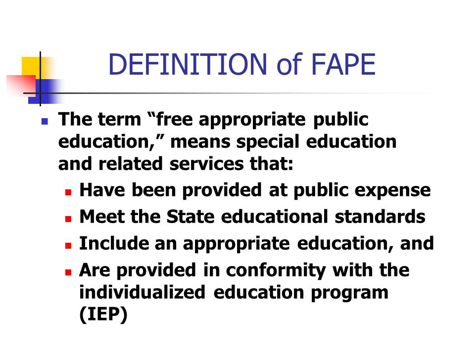 """DEFINITION of FAPE The term """"free appropriate public education,"""" means special education and related services that: Have been provided at public expen"""