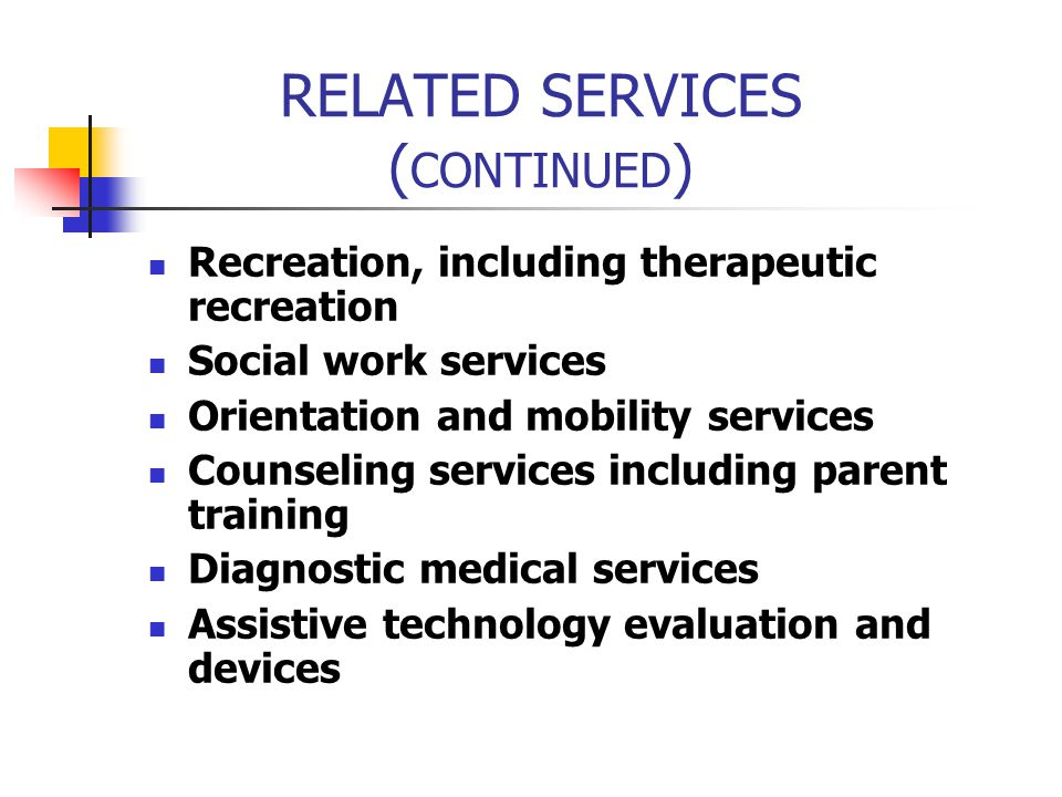 RELATED SERVICES ( CONTINUED ) Recreation, including therapeutic recreation Social work services Orientation and mobility services Counseling services