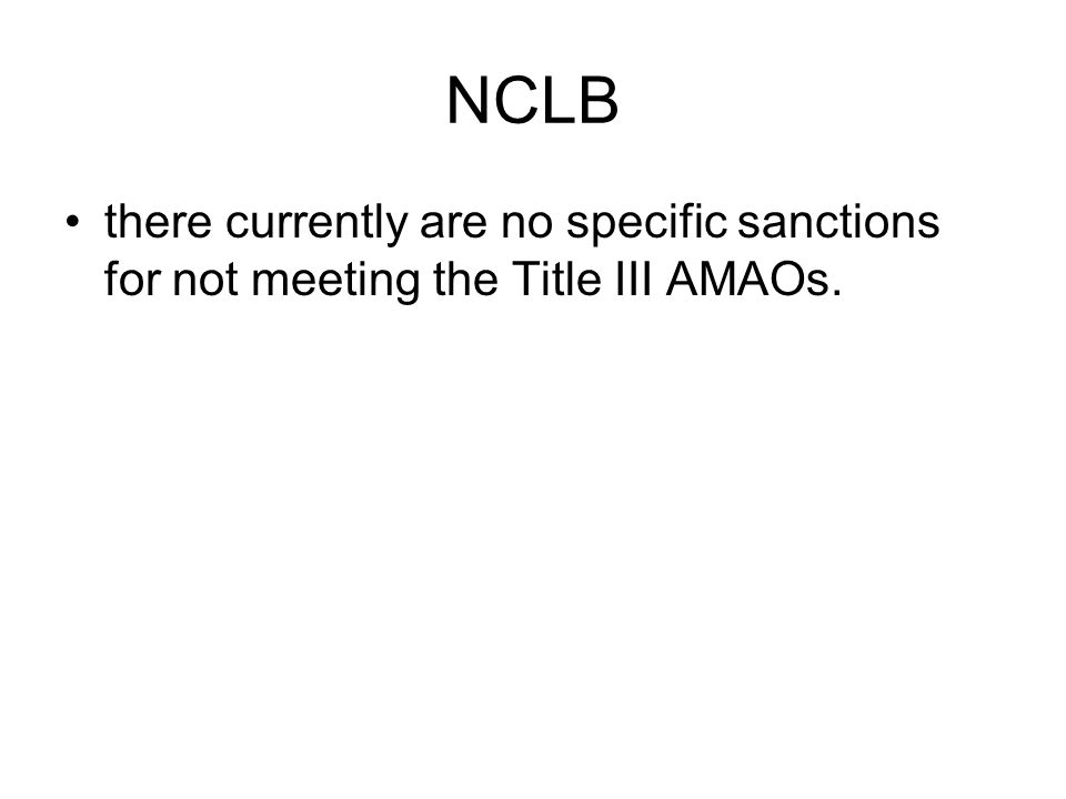 NCLB there currently are no specific sanctions for not meeting the Title III AMAOs.