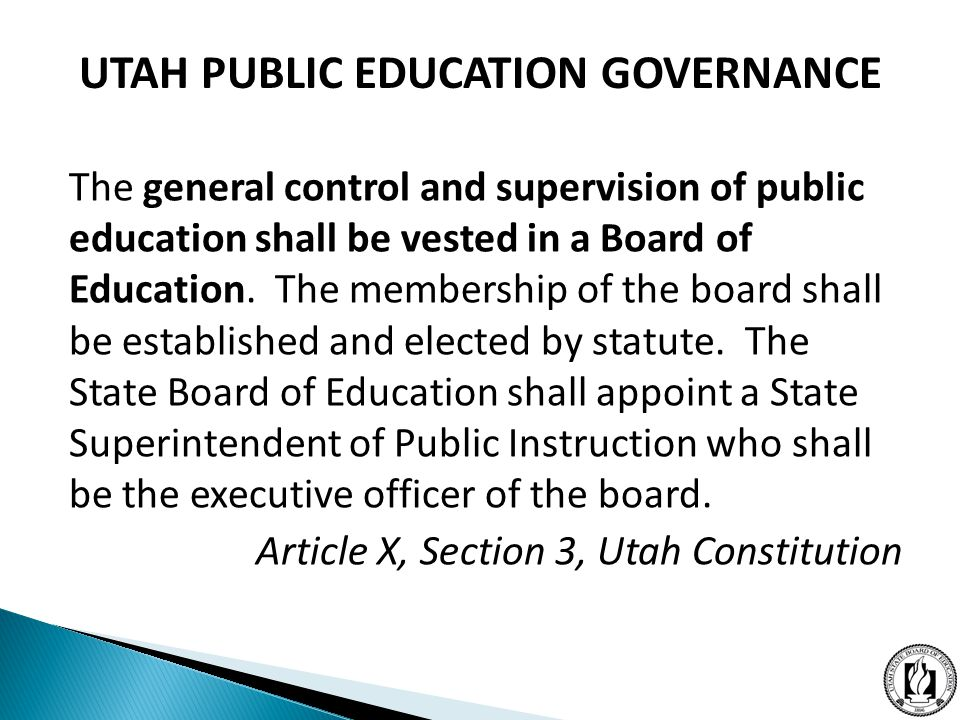 UTAH PUBLIC EDUCATION GOVERNANCE The general control and supervision of public education shall be vested in a Board of Education.
