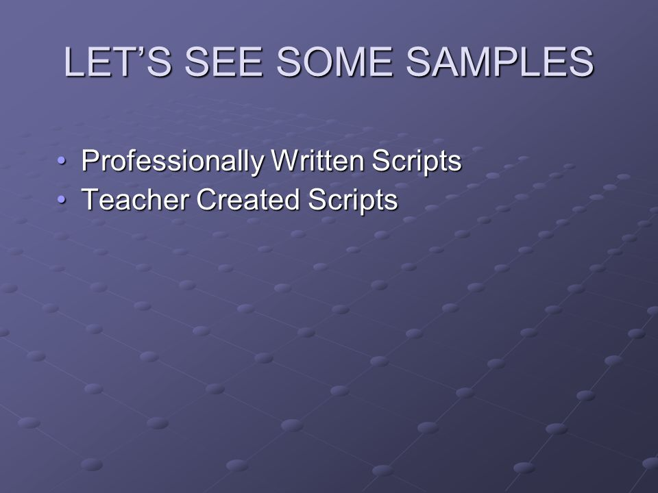 LET'S SEE SOME SAMPLES Professionally Written ScriptsProfessionally Written Scripts Teacher Created ScriptsTeacher Created Scripts
