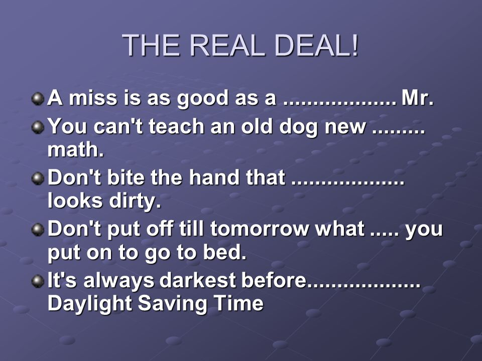 THE REAL DEAL. A miss is as good as a...................