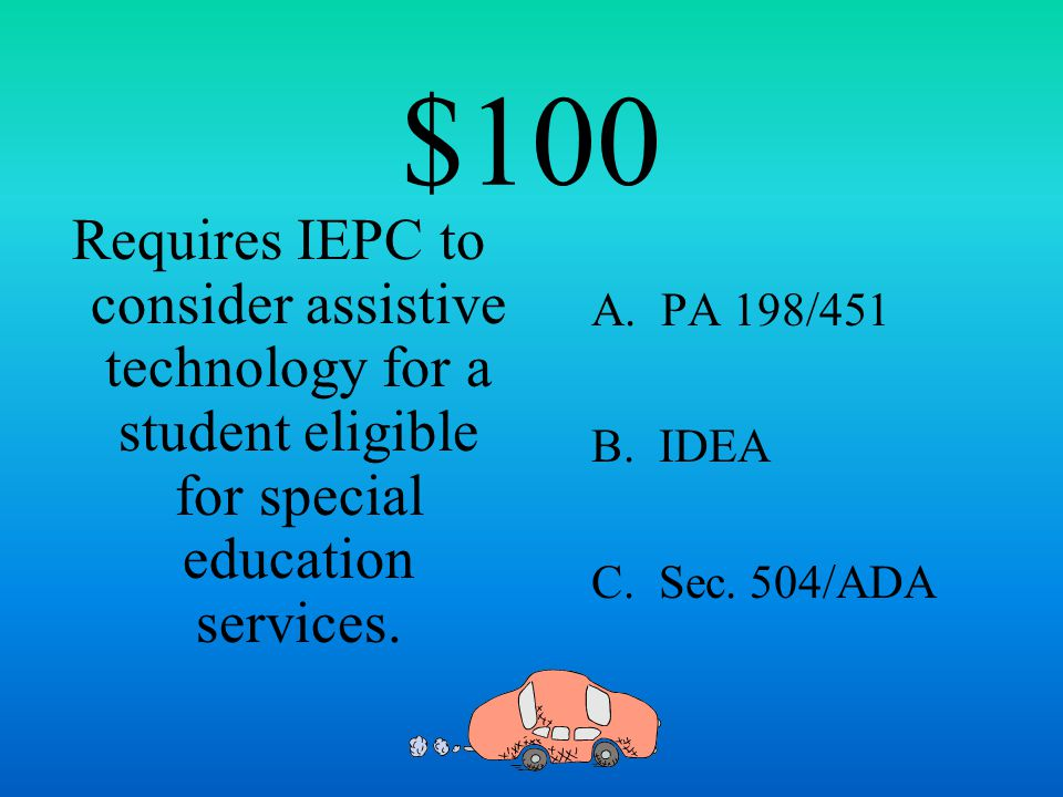 $100 Allows districts to use a response to intervention (RTI) model to determine if a student has a SLD. A. PA 198/451 B. IDEA C. Sec. 504/ADA D. NCLB