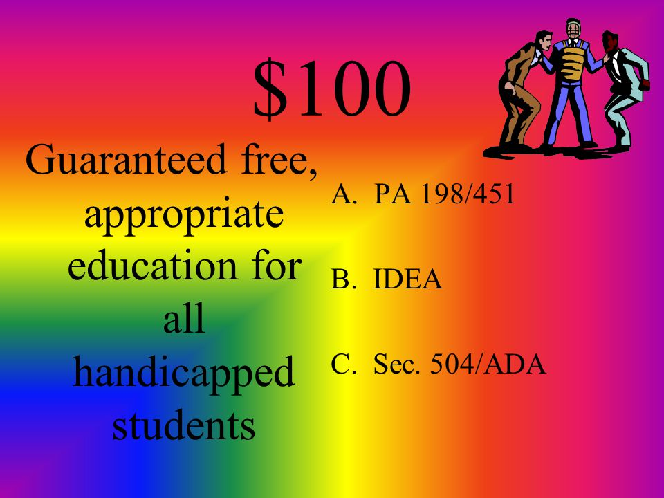 $100 Guaranteed free, appropriate education for all handicapped students A.