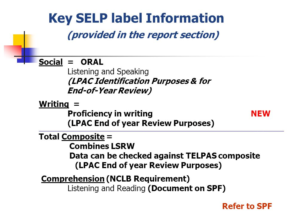 Key SELP label Information (provided in the report section) Social = ORAL Listening and Speaking (LPAC Identification Purposes & for End-of-Year Revie