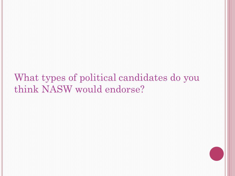 What types of political candidates do you think NASW would endorse?