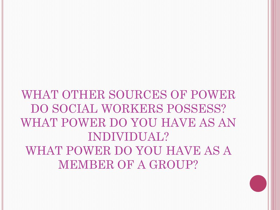 WHAT OTHER SOURCES OF POWER DO SOCIAL WORKERS POSSESS.