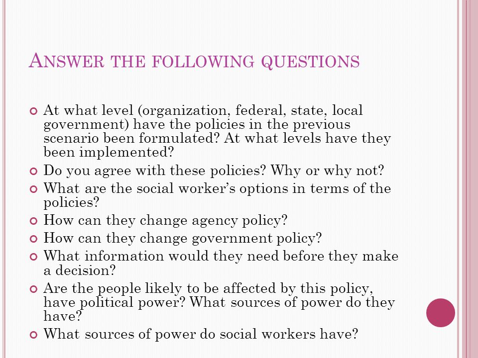 A NSWER THE FOLLOWING QUESTIONS At what level (organization, federal, state, local government) have the policies in the previous scenario been formulated.